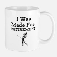 I Was Made For Retirement Mugs