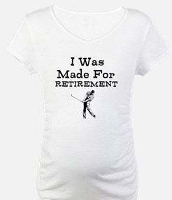 I Was Made For Retirement Shirt