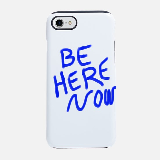 BE HERE NOW iPhone 7 Tough Case