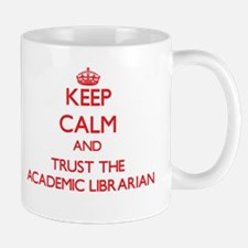 Keep Calm and Trust the Academic Librarian Mugs