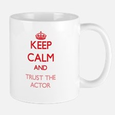 Keep Calm and Trust the Actor Mugs