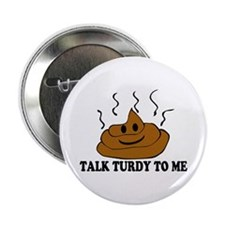 "Talk Turdy To Me 2.25"" Button"