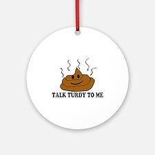 Talk Turdy To Me Ornament (Round)