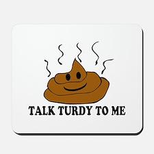 Talk Turdy To Me Mousepad