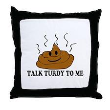 Talk Turdy To Me Throw Pillow