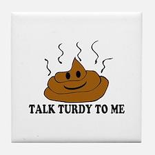 Talk Turdy To Me Tile Coaster