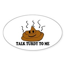 Talk Turdy To Me Decal