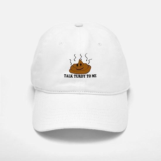 Talk Turdy To Me Cap