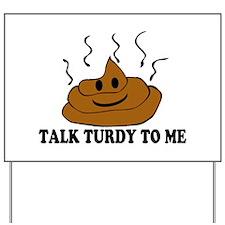 Talk Turdy To Me Yard Sign