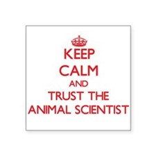 Keep Calm and Trust the Animal Scientist Sticker