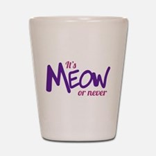 Its meow or never Shot Glass