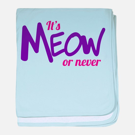 Its meow or never baby blanket