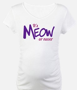 Its meow or never Shirt