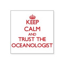 Keep Calm and Trust the Oceanologist Sticker