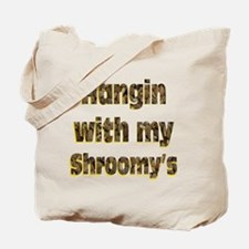 Hangin with my shroom'ys  Tote Bag