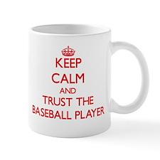 Keep Calm and Trust the Baseball Player Mugs