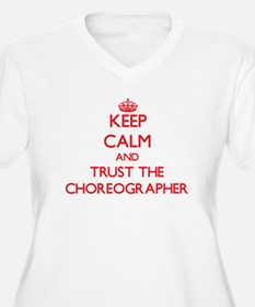 Keep Calm and Trust the Choreographer Plus Size T-