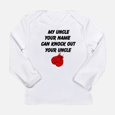 My Uncle Can Knock Out Your Uncle Long Sleeve T-Sh