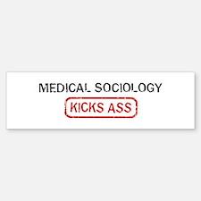 MEDICAL SOCIOLOGY kicks ass Bumper Bumper Stickers