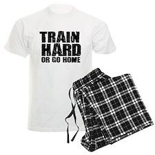 Train Hard or Go Home Pajamas