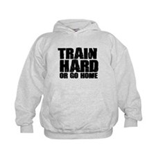 Train Hard or Go Home Hoodie
