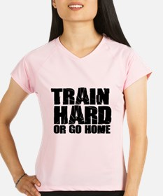 Train Hard or Go Home Performance Dry T-Shirt