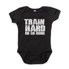 Train Hard or Go Home Baby Bodysuit