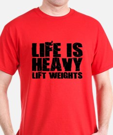 Life Is Heavy Lift Weights T-Shirt