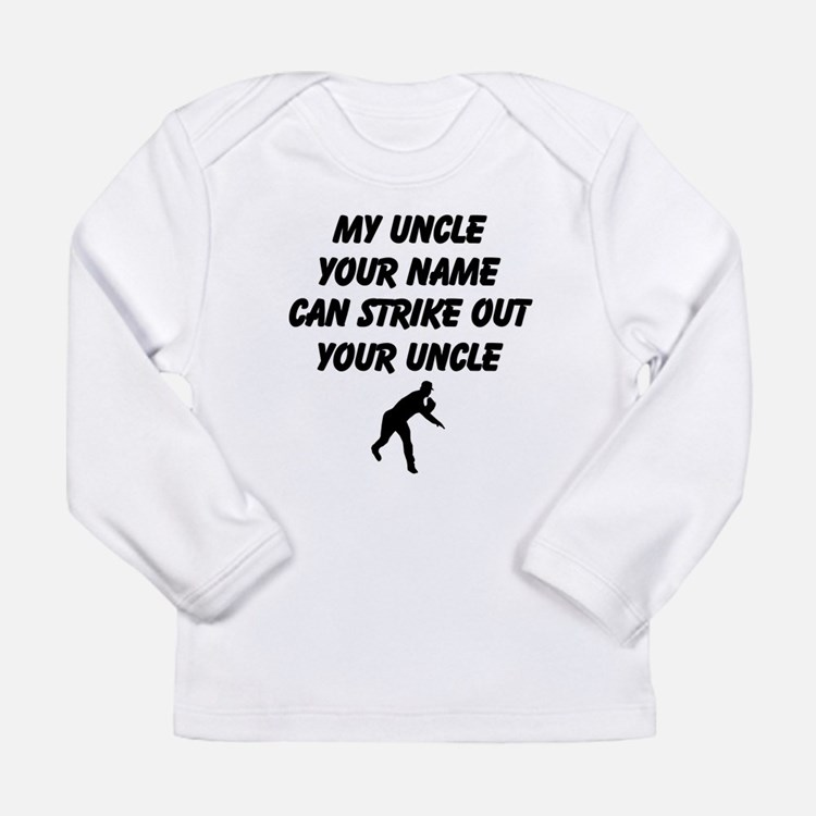 My Uncle Can Strike Out Your Uncle Long Sleeve T-S