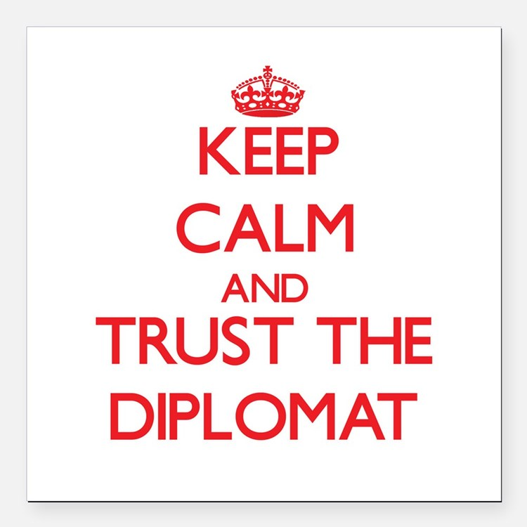 Keep Calm and Trust the Diplomat Square Car Magnet