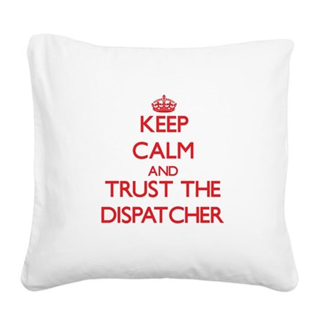 Keep Calm and Trust the Dispatcher Square Canvas P