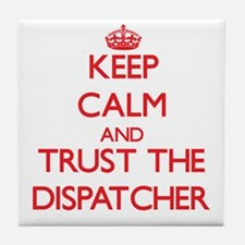 Keep Calm and Trust the Dispatcher Tile Coaster