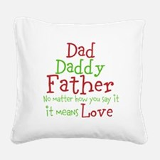 Dad,Daddy,Father Square Canvas Pillow