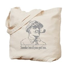 Smoke 'em if you got 'em Tote Bag