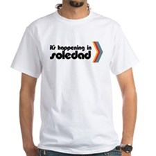 It's Happening in Soledad T-Shirt