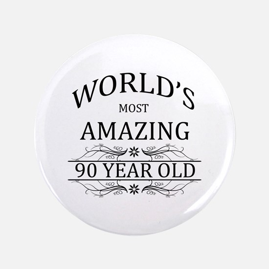 """World's Most Amazing 90 Year Old 3.5"""" Button"""