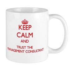 Keep Calm and Trust the Management Consultant Mugs