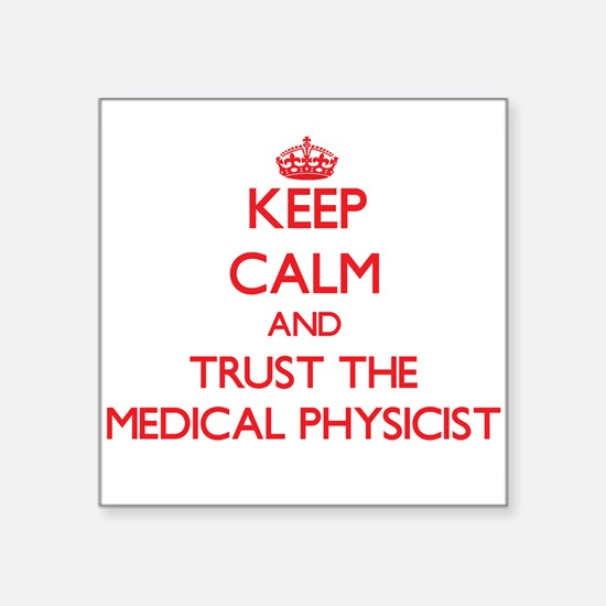 Keep Calm and Trust the Medical Physicist Sticker