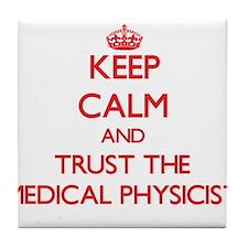 Keep Calm and Trust the Medical Physicist Tile Coa