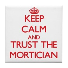 Keep Calm and Trust the Mortician Tile Coaster