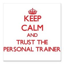 Keep Calm and Trust the Personal Trainer Square Ca