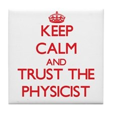 Keep Calm and Trust the Physicist Tile Coaster