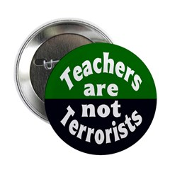 Teachers are not Terrorists Button