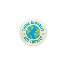 Think Globally, Act Locally Mini Button (10 pack)