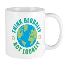 Think Globally, Act Locally Mug