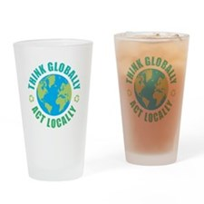 Think Globally, Act Locally Drinking Glass