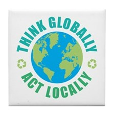 Think Globally, Act Locally Tile Coaster