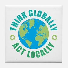 Think Globally, Act Locally Tile Coaster