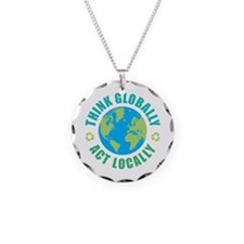 Think Globally, Act Locally Necklace