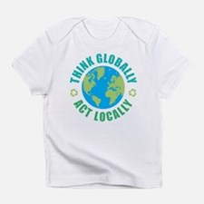 Think Globally, Act Locally Infant T-Shirt